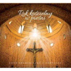 Rok kościelny w pieśni - Chór ekumeniczny Karpacz